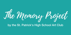 "Teal banner that reads ""The memory project by the St. Patrick's High School Art Club"""