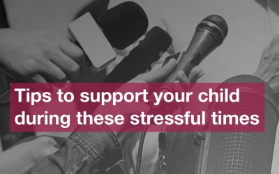 Tips to support your child during these stressful times