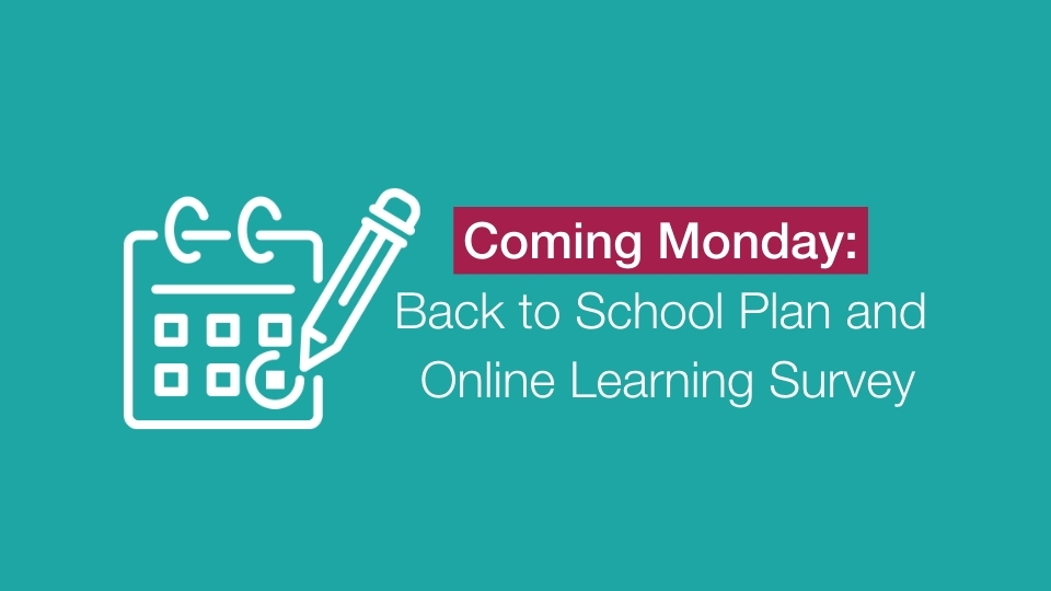 Coming Monday: Back to School Plan and Online Learning Survey